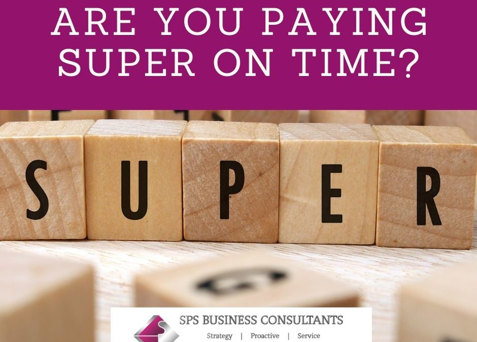 Are you paying your employees' Superannuation  on time?