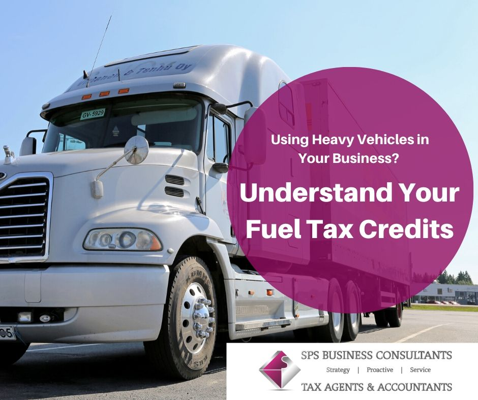 Using Heavy Vehicles in Your Business Understand your fuel tax credits